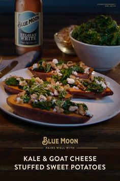 Pair these kale & goat cheese stuffed sweet potatoes with Blue Moon for a winning combination. Ingredients: 3 sweet potatoes, olive oil, 1 bunch kale, 4 oz goat cheese, ½ cup chopped walnuts, aged balsamic vinegar 1. Pierce sweet potatoes with a fork. Wrap in foil and roast at 400 degrees for 40-50 minutes until soft. 2. Sauté kale until tender for—about 5 minutes. 3. Halve potatoes. Top with kale, goat cheese and walnuts. Drizzle with balsamic.