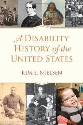 A Disability History of the United States by Kim E. Nielsen. By placing the experiences of people with disabilities at the center of the American story, A Disability History of the United States fundamentally reinterprets how we view our nation's past. Throughout the book Kim Nielsen illustrates how concepts of disability have deeply shaped the American experience.. Click The Pic To read More!