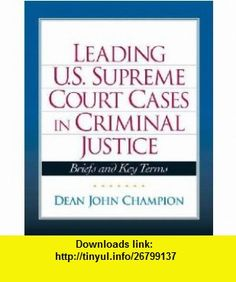Leading U. S. Supreme Court Cases in Criminal Justice Dean John Champion ,   ,  , ASIN: B001JYRAOU , tutorials , pdf , ebook , torrent , downloads , rapidshare , filesonic , hotfile , megaupload , fileserve