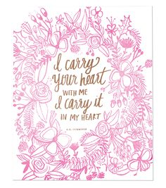 """I carry your heart with me I carry it in my heart."" E.E. Cummings letterpress print - Thimblepress"