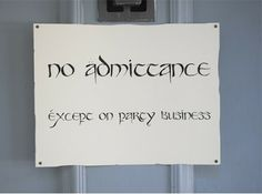 """If you read the book or saw the movie, then you know Bilbo Baggins had a similar sign posted on his fence.  I printed one up with the font """"Party Business"""" and placed it on the front door."""
