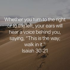 """Isaiah Whether you turn to the right or to the left, your ears will hear a voice behind you, saying, """"This is the way; Scripture Verses, Bible Verses Quotes, Bible Scriptures, Faith Quotes, True Quotes, Christianity Quotes, Religious Quotes, Spiritual Quotes, Christian Motivational Quotes"""
