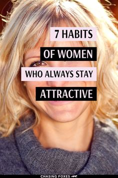 Becoming prettier often has nothing to do with what you'd expect. These habits of attractive women are simple beauty tips and tricks that'll show you how to become more attractive! #ChasingFoxes #BeautyTips