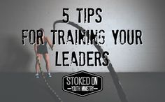 5 Tips For Training Your Leaders