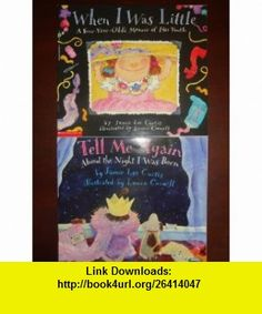 Tell Me Again About the Night I Was Born and When I Was Little a Four-year-olds Memoir of Her Youth - 2 Book Set Jamie Lee Curtis ,   ,  , ASIN: B002NASLTM , tutorials , pdf , ebook , torrent , downloads , rapidshare , filesonic , hotfile , megaupload , fileserve