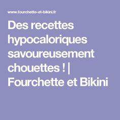 Des recettes hypocaloriques savoureusement chouettes! | Fourchette et Bikini