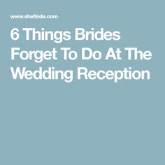 6 Things Brides Forget To Do At The Wedding Reception