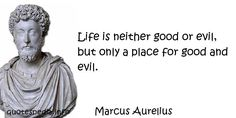 http://www.quotespedia.info/quotes-about-life-life-is-neither-good-or-evil-a-2592.html