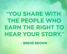 """You share with the people who earn the right to hear your story."""" Love you Brene Brown Words Quotes, Wise Words, Me Quotes, Sayings, Strong Quotes, Attitude Quotes, Faith Quotes, Brene Brown Quotes, Great Quotes"""