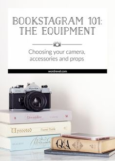 Bookstagram 101: The Equipment — Choosing your camera, accessories and props | Here's an overview to the different types of cameras and advice on which one's the most suitable. There's also talk about accessories that bookstagrammers might find useful.