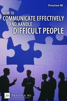 How to Communicate Effectively and Handle Difficult People — 2nd Edition