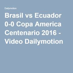 Brasil vs Ecuador 0-0 Copa America Centenario 2016 - Video Dailymotion
