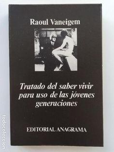 Tratado del saber vivir para uso de las jóvenes generaciones / Raoul Vaneigem.-- 2a ed.-- Barcelona : Anagrama, 1988 en http://absysnet.bbtk.ull.es/cgi-bin/abnetopac?TITN=66353
