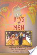 From boys to men : formations of masculinity in late medieval Europe / Ruth Mazo Karras Publicación	Philadelphia : University of Pennsylvania Press, cop. 2003