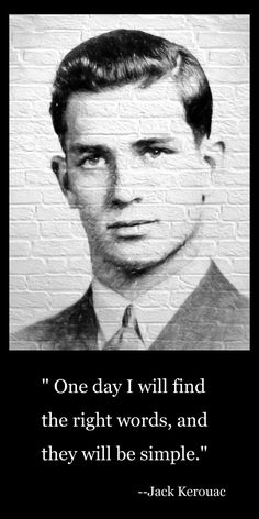 Quote by Jack Kerouac.  Kerouac was an early fan of short-form poetry and wrote many good haiku poems (3 lines).