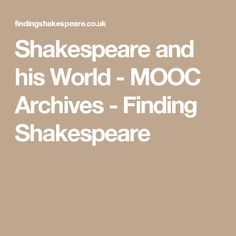 Shakespeare and his World - MOOC Archives - Finding Shakespeare