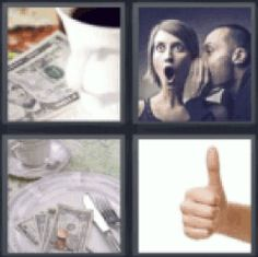 4 Pics 1 Word 5 dollars, Man telling woman secret, Restaurant tip, Thumbs up. Find the 4 pics 1 word answers you need and still have fun with the game. :)