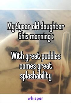 My 9year old daughter this morning :  With great puddles comes great splashability