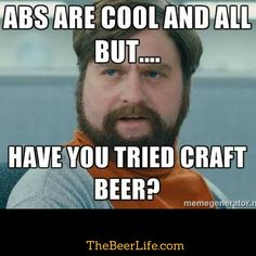 I don't need abs, I'm okay with beer!