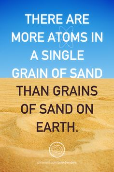 just a crazy science quote - There are more atoms in a single grain of sand than grains of sand on Earth. Physical Science, Science Education, Science Experiments, Earth Science, Science And Nature, Science Cat, Mind Blowing Quotes, Teaching Chemistry, Science Quotes