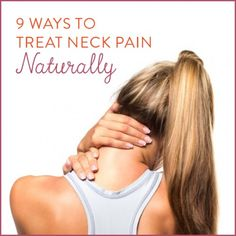 Discover 9 natural remedies for neck pain.