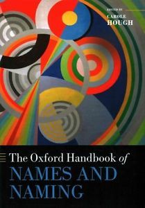 The Oxford handbook of names and naming / edited by Carole Hough ; with assistance from Daria Izdebska