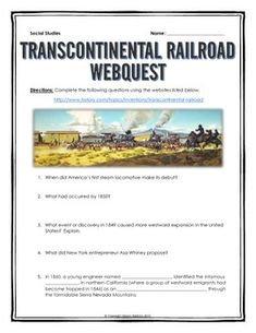 Transcontinental Railroad (Westward Expansion) - Webquest with Key - This 6 page document contains a webquest and teachers key related to the basics of the Transcontinental Railroad in America. It contains 20 questions from the history.com website.  Your students will learn about the history of the Transcontinental Railroad in the United States. It covers all of the major people, themes and events of the creation of the Transcontinental Railroad.