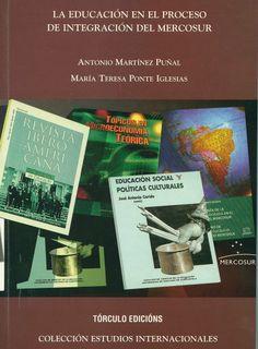 La educación en el proceso de integración del Mercosur / Antonio Martínez Puñal, María Teresa Ponte Iglesias. - Santiago de Compostela : Tórculo, 2001