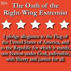 """yep, that's what they call us now...If you pledge to the American flag, and say the word """"God"""", and profess liberty...we are now labeled """"Right-Wing Extremists ..."""