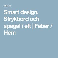 Smart design. Strykbord och spegel i ett   Feber / Hem