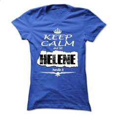 Keep Calm And Let HELENE Handle It- T Shirt, Hoodie, Hoodies, Year,Name, Birthday - #polo #funny tshirts. PURCHASE NOW => https://www.sunfrog.com/Names/Keep-Calm-And-Let-HELENE-Handle-It-T-Shirt-Hoodie-Hoodies-YearName-Birthday-Ladies.html?id=60505