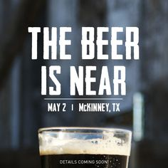 Mark your calendars for May 2nd in McKinney, TX. THE BEER IS NEAR!