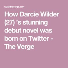 How Darcie Wilder (27) 's stunning debut novel was born on Twitter - The Verge