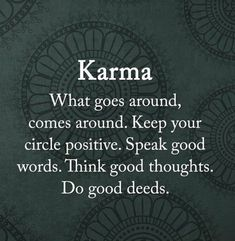 56 Short Inspirational Quotes About Life and Love Karma what goes around, comes around. Keep your circle positive. Think good thoughts. Do good deeds. Short Inspirational Quotes, Inspiring Quotes About Life, Great Quotes, Motivational Quotes, Quotes About Karma, Karma Sayings, Karma Quotes Truths, True Quotes About Life, Wisdom Quotes