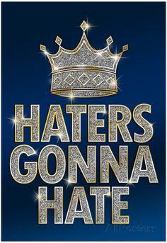 Haters Gonna Hate Blue Bling Poster 13 x Boss Wallpaper, Bad Girl Wallpaper, Bling Wallpaper, Queens Wallpaper, Images Wallpaper, Galaxy Wallpaper, Wallpaper Quotes, Wallpaper Backgrounds, Skull Wallpaper