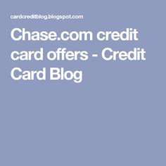 Chase.com credit card offers - Credit Card Blog