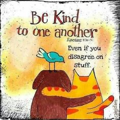 Be kind one to another!