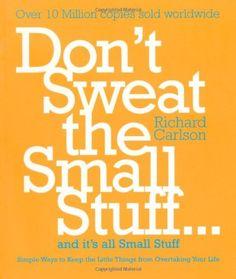 Dont Sweat the Small Stuff and Its Uk by Richard Carlson