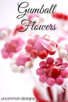 Gumball Flowers - Are these not the cutest things you've ever seen? You have to see how she made them - genius!