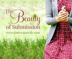 The Beauty of Submission - Audio Blog - Time-Warp Wife