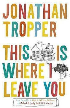 This is Where I Leave You.  Read this because this is going to be a movie.  Humorous and cute.  It'll be a better movie, though.  I could imagine it as a movie all through the read.