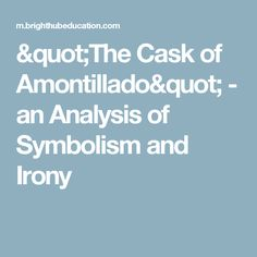 "foreshadowing irony and symbolism in the cask of amontillado by edgar allan poe Foreshadowing and irony in ea poe's ""the cask of amontillado"" motivation:  can  poe also gives the reader clues in his writing of what is going to happen   what is symbolic of this name  ""the cask of amontillado"" by edgar allan  poe."