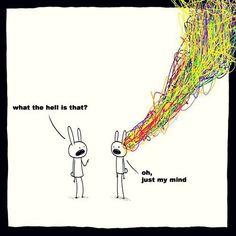My own mind...