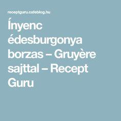 Ínyenc édesburgonya borzas – Gruyère sajttal – Recept Guru