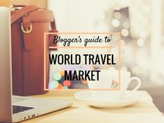 world travel market for bloggers, a beginner's guide