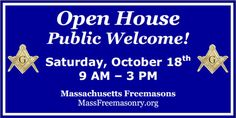On Saturday, October 18th, every Masonic Lodge in Massachusetts will be welcoming the public at a state-wide #openhouse between 9 am and 3 pm.  To learn more, and to find a Lodge close to you, visit MassFreemasonry.org.
