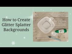 Quick Crafting Tip - Glitter Splatter Technique! Stampin' Up! Card Making Tips, Card Making Tutorials, Card Making Techniques, Making Ideas, Video Tutorials, Glitter Texture, Glitter Unicorn, Tips & Tricks, Card Tricks