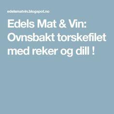 Edels Mat & Vin: Ovnsbakt torskefilet med reker og dill ! Food And Drink