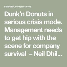 Dunk'n Donuts in serious crisis mode. Management needs to get hip with the scene for company survival – Neil Dhillon