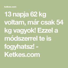 13 napja 62 kg voltam, már csak 54 kg vagyok! Ezzel a módszerrel te is fogyhatsz! - Ketkes.com 54 Kg, Food And Drink, Health Fitness, Marvel, Math Equations, Tea, Sport, Slim, Deporte